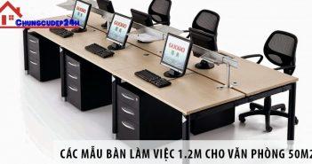 Các mẫu bàn làm việc 1.2m cho văn phòng diện tích 50m2