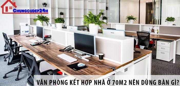 Thiết kế văn phòng kết hợp nhà ở 70m2 nên dùng bàn gì?