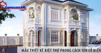 Mẫu thiết kế biệt thự đẹp phong cách tân cổ điển năm 2021